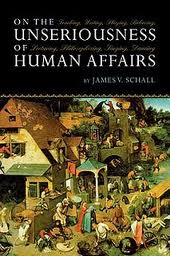 On the Unseriousness of Human Affairs by James Schall