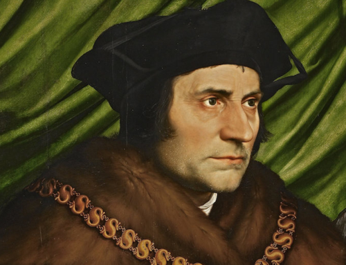 Thomas More on Conscience, Courage, & the Comedy of Politics